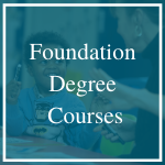 Click here for information on Foundation Degree courses
