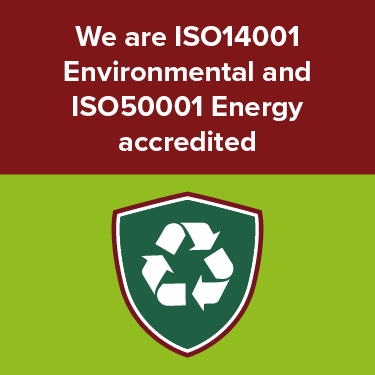We are ISO14001 Environmental and ISO50001 Energy accredited